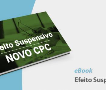 Ebook analisa o impacto do efeito suspensivo no âmbito recursal do Novo CPC